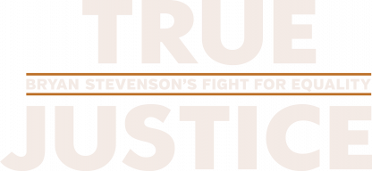 True Justice: Bryan Stevenson's Fight For Equal Justice